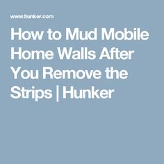 How to Mud Mobile Home Walls After You Remove the Strips | Hunker