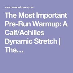 The Most Important Pre-Run Warmup: A Calf/Achilles Dynamic Stretch | The…
