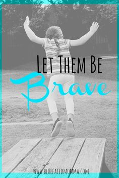 Let Them Be Brave - From One Terrified Momma - Blue Faced Momma