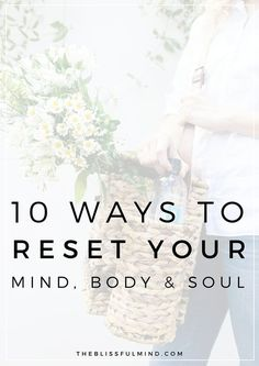 10 Simple Ways To Reset Your Mind, Body, And Soul from @theblissfulmind. We've all been stuck in a rut before, but do you know how to get yourself out of one? Try this simple plan to reset your mind, body, and soul!