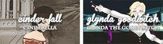 Cinder = Cinderella      Glynda = Glinda the Good Witch