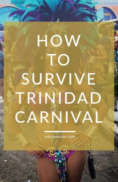 How To Survive Trinidad Carnival