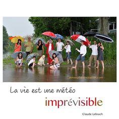 La vie est une météo imprévisible  Trouvez encore plus de citations et de dictons sur: http://www.atmosphere-citation.com/week-end/meteo-pluie-2.html?