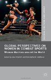 Global perspectives on women in combat sports : women warriors around the world / edited by Alex Channon, Christopher R. Matthews