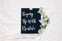 Keeping Up With Creative: 6 Ways to Motivate Your Creative Side // CEO In Progress