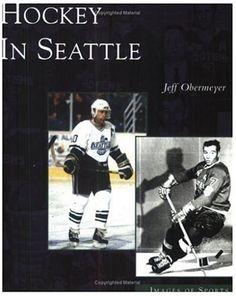 b87b3dc14de58 Hockey in Seattle (Images of Sports  Washington)  Jeff Obermeyer   9780738529233  Amazon.com  Books