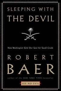 Sleeping With the Devil: How Washington Sold Our Soul for Saudi Crude is a critique written by former Central Intelligence Agency officer Ro...
