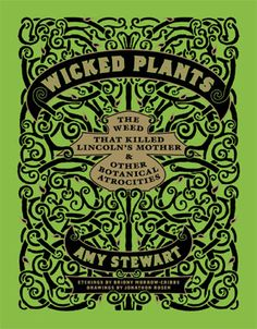 "By Amy Stewart, New York Times best seller. ""An A to Z of plants that kill, maim, intoxicate or have other undesirable effects."" See? I'm not the only one who finds this subject interesting."