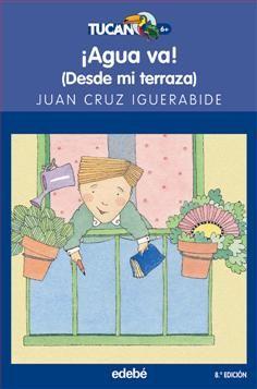 ¡Agua va! / Juan Cruz Igerabide. Cuando hace bueno, leo, dibujo y escribo cuentos cortitos en la terraza de mi casa. Desde ahí observo a todo el mundo y es muy divertido, porque a mí casi nunca me ven