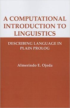 A computational introduction to linguistics : describing language in plain PROLOG / Almerindo E. Ojeda