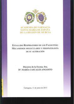 Estallido respitarorio de los fagocitos : mecanismos moleculares y fisiopatología de su alteración : discurso de María Cascales Angosto, Cartagena, 11 de junio de 2013. 2013