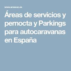 Áreas de servicios y pernocta y Parkings para autocaravanas en España