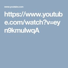 https://www.youtube.com/watch?v=eyn9kmuIwqA