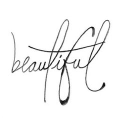 "I like this font for a tattoo. I don't know why I would get just the word ""beautiful"" tattooed on me though."