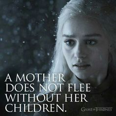 """A mother does not flee without her children""  I love this quote because we see both Catelyn and Cersei make the same choice"
