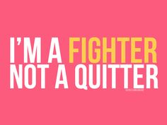 im a fighter not a quitter - Google Search
