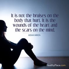 Quotes on Abuse Quote on abuse: It is not the bruises on the body that hurt. It is the wounds of the heart and the scars on the mind - Aisha Mirza. Verbal Abuse, Emotional Abuse, Physical Pain, Abusive Relationship, Relationship Quotes, Life Quotes, Relationships, Survivor Quotes, Feelings