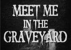 ⚰Meet me in the graveyard!