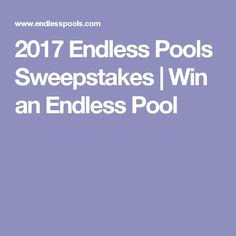 2017 Endless Pools Sweepstakes | Win an Endless Pool