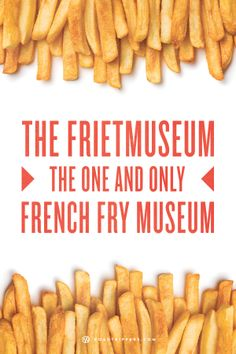 "The world's very first museum dedicated to the delicious ""French Fry"""