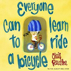 Everyone Can Learn to Ride a Bicycle Chris Raschka