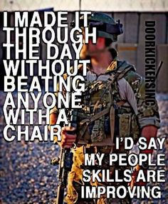 They want to give me meds to improve my people skills. All because I said fuck you, when they said I needed pills to improve my people skills. Military Jokes, Army Humor, Military Life, Military Terms, Army Life, Badass Quotes, Funny Quotes, Life Quotes, Funny Memes