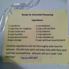 """Recipe for Successful Pioneering"" shares: One of the sisters in our congregation gave these to the pioneers during our annual pioneer dinner. Recipe is good for Regular and Auxiliary Pioneers alike. Jw Pioneer, Pioneer Gifts, Pioneer School Gifts Jw, Family Worship Night, Jw Ministry, Jehovah S Witnesses, Jehovah Witness, Jw Gifts, Spiritual Thoughts"