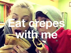 Eat crepes with me. #randomthingswedo
