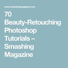 70 Beauty-Retouching Photoshop Tutorials – Smashing Magazine