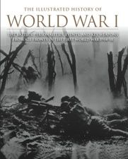 The Illustrated History of World War I by Andrew Wiest, Amber Books. With the aid of more than 250 photographs and artworks, the book recreates the battles and campaigns that raged across the surface of the globe, on land, at sea and in the air. Including maps of specific actions and campaigns and feature boxes explaining important events and personalities involved, The Illustrated History of World War I provides a graphic and compelling account of the first truly modern war.