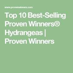 Proven Winners - Top 10 Best-Selling Proven Winners® Hydrangeas in Top Ten Lists Landscaping and ColorChoice Types Of Hydrangeas, Proven Winners, Top, Crop Shirt, Shirts