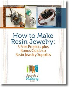 Jewelry Making Daily presents:   How to Make Resin Jewelry: 3 Free Projects Plus Bonus Guide to Resin Jewelry Supplies