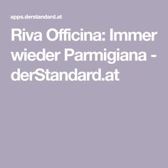 Riva Officina: Immer wieder Parmigiana - derStandard.at Pizzeria, Restaurant, Diner Restaurant, Restaurants, Supper Club