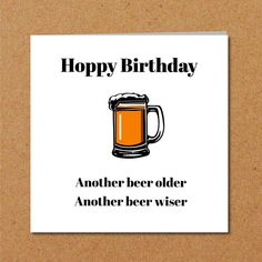 Funny BEER Birthday Card for Dad, Son, Male, Friend - Humorous Pun Quote - another year older drinking drunk alcohol party Birthday Man Quotes, Birthday Card Sayings, Dad Birthday Card, Birthday Cards For Men, Funny Birthday Cards, Friend Birthday, Humor Birthday, Birthday Beer, Birthday Recipes