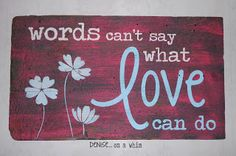 What Love Can Do Sign by Denise... On A Whim