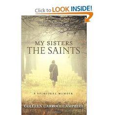 My Sisters the Saints: A Spiritual Memoir: Colleen Carroll Campbell: 9780770436490: Amazon.com: Books