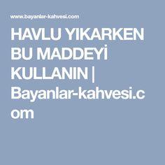 HAVLU YIKARKEN BU MADDEYİ KULLANIN | Bayanlar-kahvesi.com