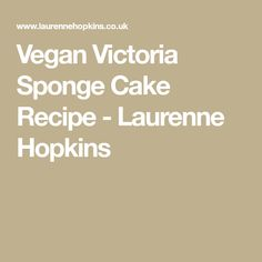 Vegan Victoria Sponge Cake Recipe - Laurenne Hopkins