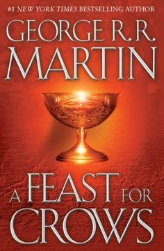 A Feast for Crows - George R.R. Martin...not as bad as everyone says