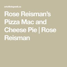 Rose Reisman's Pizza Mac and Cheese Pie | Rose Reisman