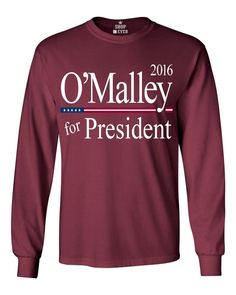 Shop4Ever® O'Malley For President 2016 Long Sleeve Shirt Political Shirts