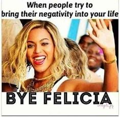 Sometimes you have to end a friendship, and what better way to do so than with a funny meme? Look to these best 'Bye Felicia' memes and quotes to know what it really means, and to cheer you up when have to break off a toxic relationship. Bye Quotes, Bitch Quotes, Sassy Quotes, Badass Quotes, Sarcastic Quotes, Funny Quotes, Funny Memes, Memes Humor, Bye Felicia Quotes