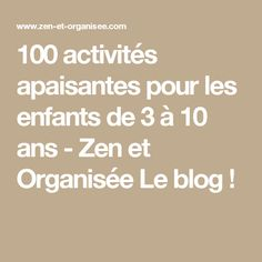 100 activités apaisantes pour les enfants de 3 à 10 ans - Zen et Organisée Le blog ! Zen, Care Box, Relaxing Yoga, Relaxation Yoga, Babysitting, Activities For Kids, Parenting, Positivity, Math Equations