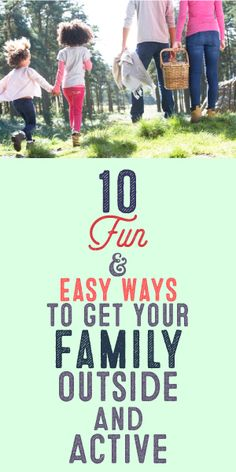 10 Fun & Easy Ways To Get Your Family Outside And Active!