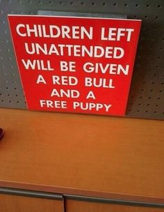 That will certainly make parents think twice before leaving their kids unattended.