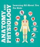 Free Kindle Book -   Anatomy And Physiology: Learning All About You For Kids: Human Body Encyclopedia (Children's Anatomy & Physiology Books) Check more at http://www.free-kindle-books-4u.com/referencefree-anatomy-and-physiology-learning-all-about-you-for-kids-human-body-encyclopedia-childrens-anatomy-physiology-books/
