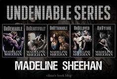 UNDENIABLE SERIES by Madeline Sheehan these books are my new addition. I love these books. Can't wait for the next one!