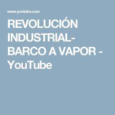 REVOLUCIÓN INDUSTRIAL- BARCO A VAPOR - YouTube