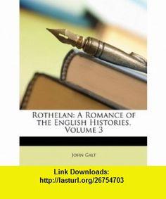 Rothelan A Romance of the English Histories, Volume 3 (9781146944298) John Galt , ISBN-10: 1146944292  , ISBN-13: 978-1146944298 ,  , tutorials , pdf , ebook , torrent , downloads , rapidshare , filesonic , hotfile , megaupload , fileserve