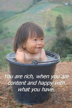 You are rich, when you are content and happy with what you have.